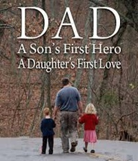 Dad: A son's first hero, a daughter's first love