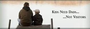 Kids need Dads... Not visitors